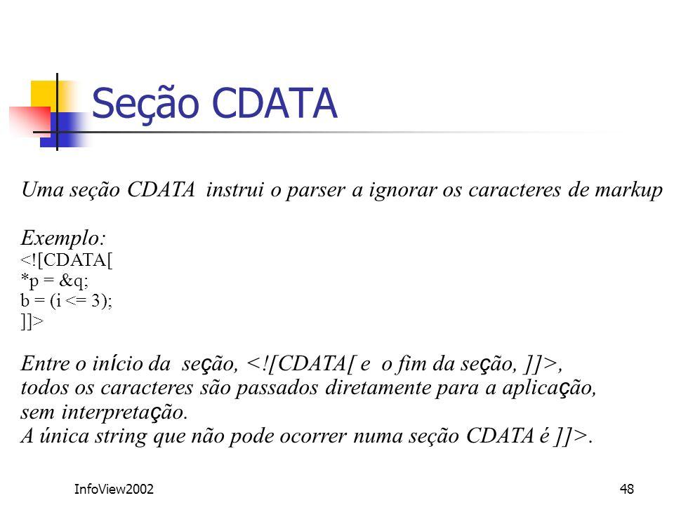Seção CDATA Uma seção CDATA instrui o parser a ignorar os caracteres de markup. Exemplo: <![CDATA[